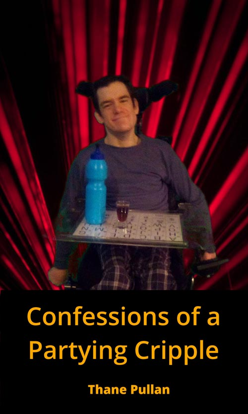 Cover of Thane Pullan's latest book, Confessions of a Partying Cripple